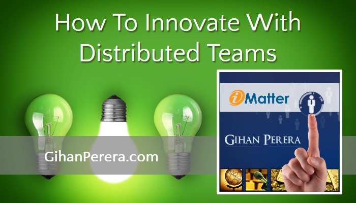 How To Innovate With Distributed Teams