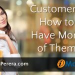 Customers: How to Have More of Them