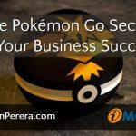 The Pokémon Go Secret to Your Business Success