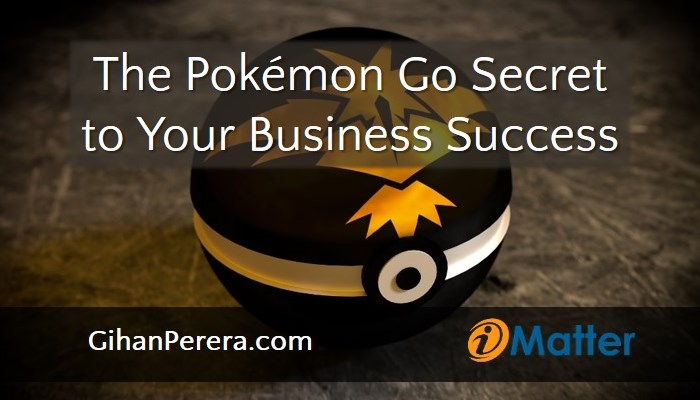 The Pokemon Go Secret to Your Business Success