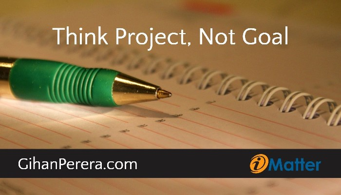Think Project Not Goal