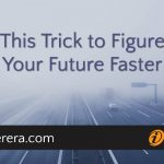Use This Trick to Figure Out Your Future Faster