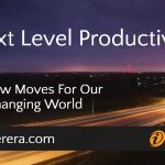 Next Level Productivity – Five New Moves For Our Fast-Changing World