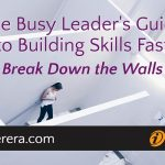 The Busy Leader's Guide to Building Skills Fast: Break Down the Walls