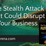 The Stealth Attack That Could Disrupt Your Business