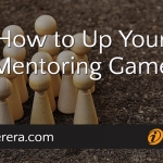 How to Up Your Mentoring Game