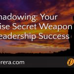 Shadowing: Your Surprise Secret Weapon for Leadership Success