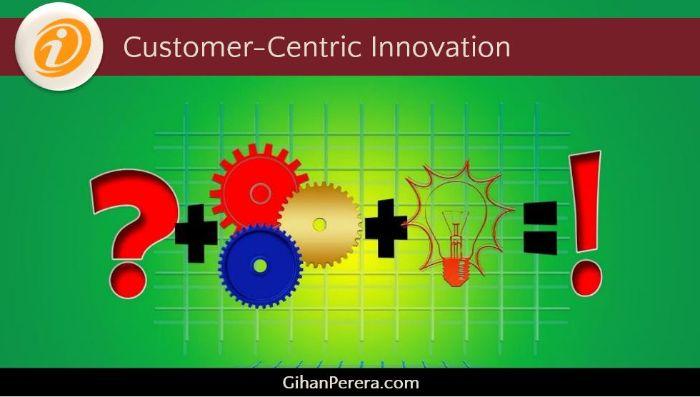 Customer-Centric Innovation