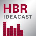 Recommended Podcast: HBR Ideacast
