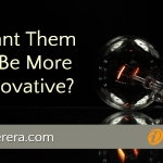 Want Them to Be More Innovative? 3 Magic Ways to Bring Out More Ideas
