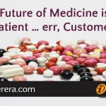 The Future of Medicine is the Patient … err, Customer