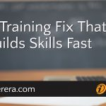 The Training Fix That Builds Skills Fast