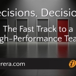 Decisions, Decisions: The Fast Track to a High-Performance Team