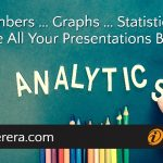 Numbers … Graphs … Statistics … Make All Your Presentations Better