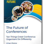 The Future of Conferences: Ten Things Great Conference Organisers Do Differently