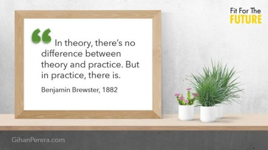 In theory, there's no difference between theory and practice. But in practice, there is. – Benjamin Brewster, American industrialist
